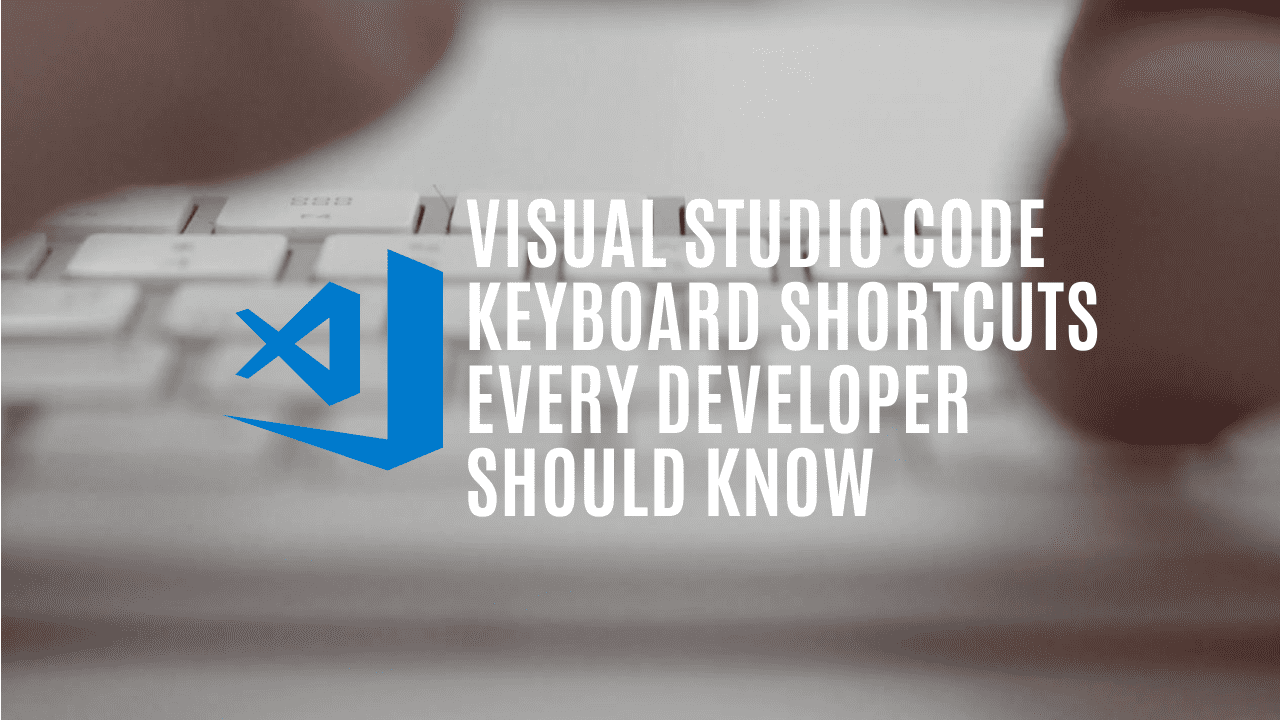 Visual Studio Code keyboard shortcuts every developer should know